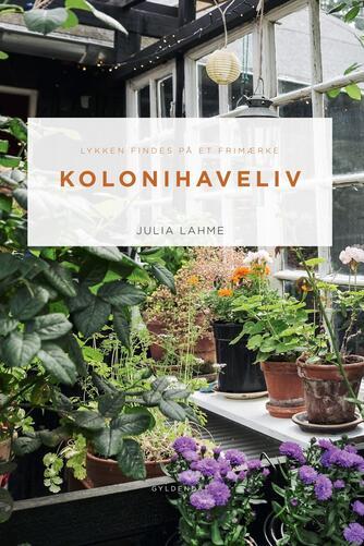 Julia Lahme: Kolonihaveliv : lykken findes på et frimærke