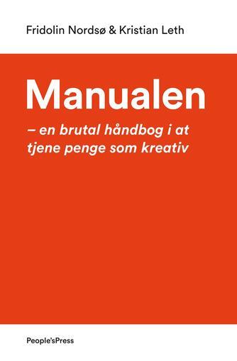 Kristian Leth, Fridolin Nordsø: Manualen : en brutal håndbog i at tjene penge som kreativ