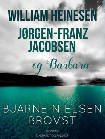 Bjarne Nielsen Brovst: William Heinesen, Jørgen-Frantz Jacobsen og Barbara : biografi