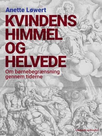 Anette Løwert: Kvindens himmel og helvede : om børnebegrænsning gennem tiderne