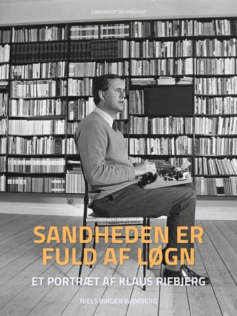 Niels Birger Wamberg: Sandheden er fuld af løgn : et portræt af Klaus Rifbjerg