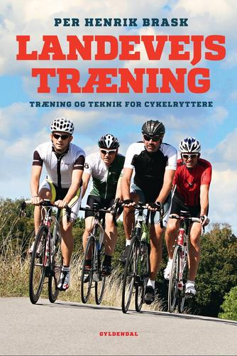 Per Henrik Brask: Landevejstræning : træning og teknik for cykelryttere