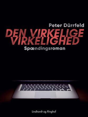 Peter Dürrfeld: Den virkelige virkelighed : spændingsroman
