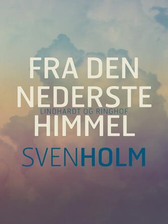 Sven Holm (f. 1940): Fra den nederste himmel