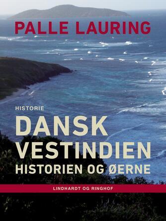 Palle Lauring: Dansk Vestindien : historien og øerne : historie