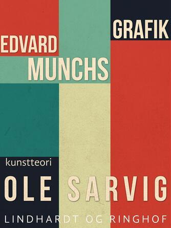 Ole Sarvig: Edvard Munchs grafik : kunstteori