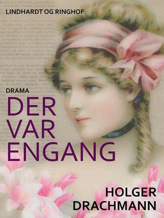 Holger Drachmann: Der var engang : drama