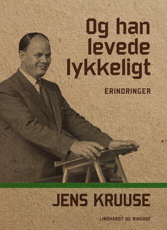 Jens Kruuse: Og han levede lykkeligt : erindringer