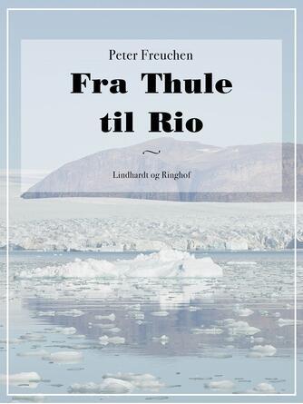 Peter Freuchen: Fra Thule til Rio