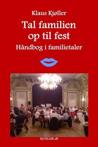 Klaus Kjøller: Tal familien op til fest : håndbog i familietaler