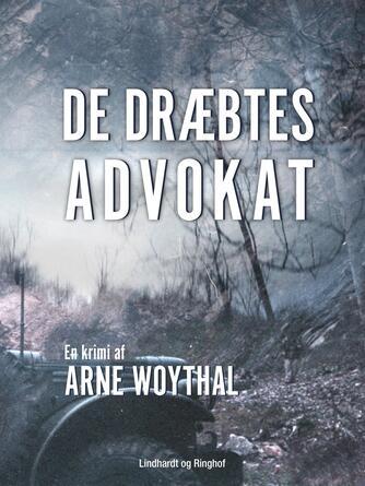 Arne Woythal (f. 1958): De dræbtes advokat : en krimi