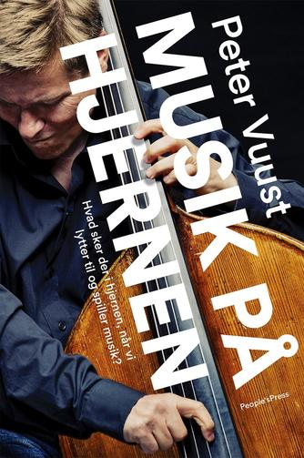Peter Vuust: Musik på hjernen : hvad sker der i hjernen, når vi lytter til og spiller musik?