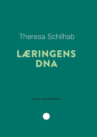 Theresa Schilhab: Læringens DNA