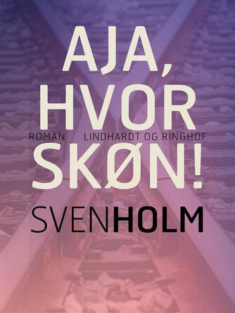 Sven Holm (f. 1940): Aja, hvor skøn! : roman