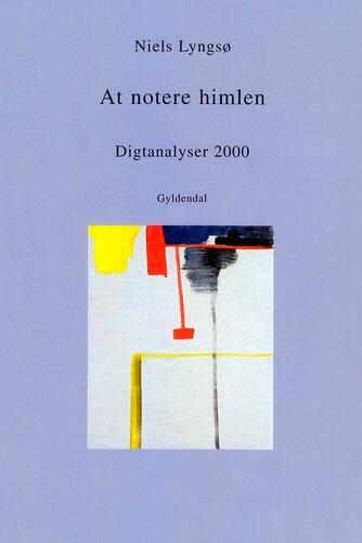 Niels Lyngsø: At notere himlen : Digtanalyser 2000