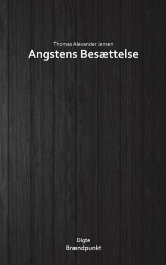 Thomas Alexander Jensen (f. 1994): Angstens besættelse : digte