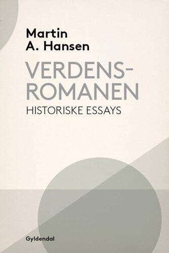 Martin A. Hansen (f. 1909): Verdensromanen : historiske essays