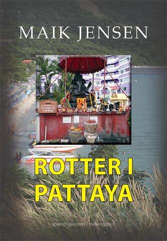 Maik Jensen (f. 1962): Rotter i Pattaya : spændingsroman