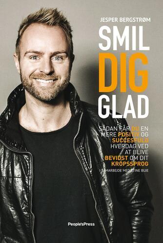 Jesper Bergstrøm (f. 1974), Stine Buje: Smil dig glad : sådan får du en mere positiv og succesfuld hverdag ved at blive bevidst om dit kropssprog