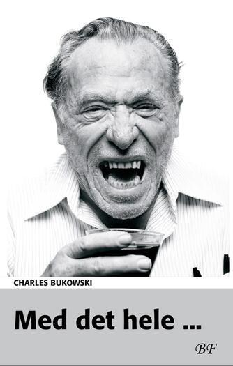Charles Bukowski: Med det hele -