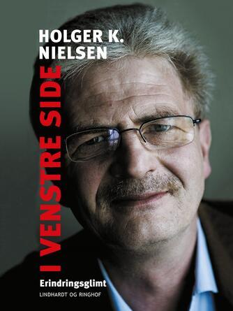 Holger K. Nielsen (f. 1950): I venstre side : erindringsglimt