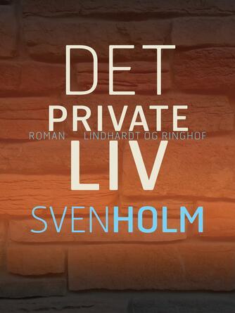 Sven Holm (f. 1940): Det private liv : roman
