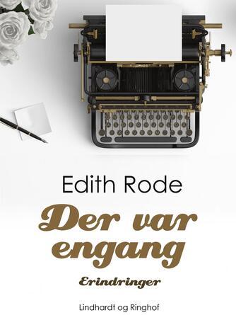Edith Rode: Der var engang : erindringer