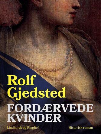 Rolf Gjedsted: Fordærvede kvinder : historisk roman
