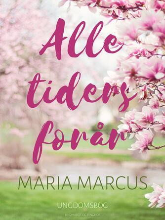 Maria Marcus: Alle tiders forår : ungdomsbog