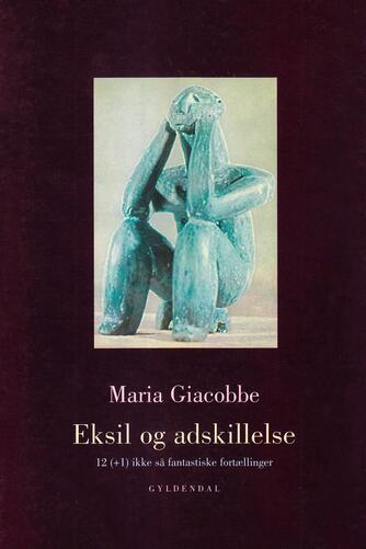 Maria Giacobbe: Eksil og adskillelse : 12 (+1) ikke så fantastiske fortællinger
