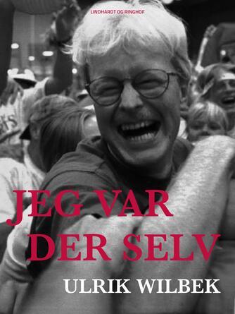 Ulrik Wilbek: Jeg var der selv