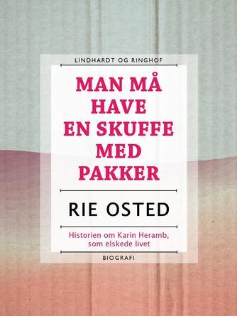 Rie Osted: Man må have en skuffe med pakker : historien om Karin Heramb, som elskede livet : biografi