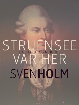 Sven Holm (f. 1940): Struensee var her