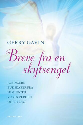 Gerry Gavin: Breve fra en skytsengel : jordnære budskaber fra himlen til vores verden og til dig