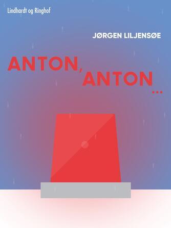 Jørgen Liljensøe: Anton, Anton