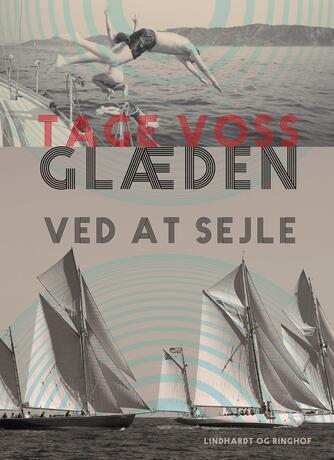 Tage Voss: Glæden ved at sejle