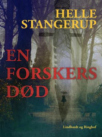 Helle Stangerup: En forskers død