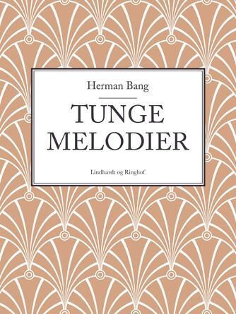 Herman Bang: Tunge Melodier