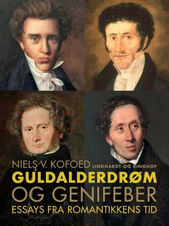 Niels Kofoed (f. 1930): Guldalderdrøm og genifeber : essays fra romantikkens tid