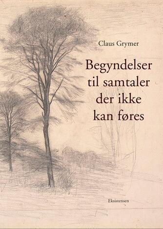 Claus Grymer: Begyndelser til samtaler der ikke kan føres
