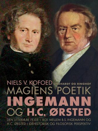 Niels Kofoed (f. 1930): Magiens poetik : den litterære fejde i 1831 mellem B.S. Ingemann og H.C. Ørsted i idéhistorisk og filosofisk perspektiv