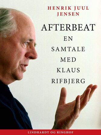Henrik Juul Jensen: Afterbeat : en samtale med Klaus Rifbjerg