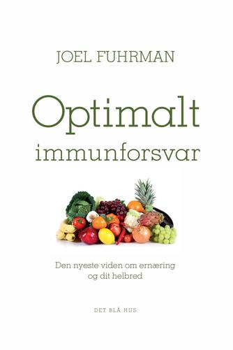 Joel Fuhrman: Optimalt immunforsvar : den nyeste viden om ernæring og dit helbred