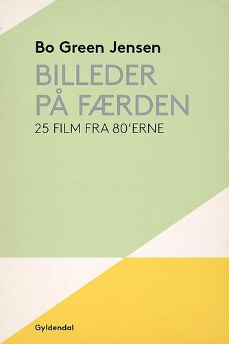 Bo Green Jensen: Billeder på færden : 25 film fra 80'erne