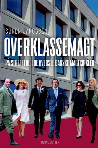 Søren Jakobsen (f. 1940): Overklassemagt : på strejftog i de øverste danske magtcirkler
