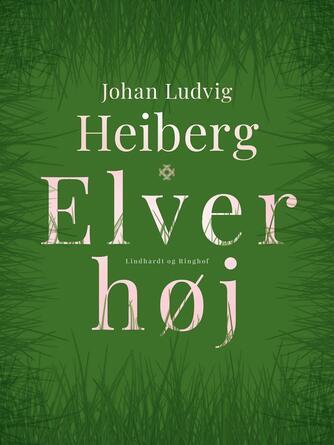 Marcus Lauesen: Fortællingen om Elverhøj : Johan Ludvig Heibergs nationale skuespil og Palladiumfilmen derover