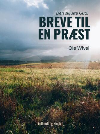 Ole Wivel: Breve til en præst : den skjulte gud