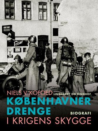Niels Kofoed (f. 1930): Københavnerdrenge i krigens skygge : biografi