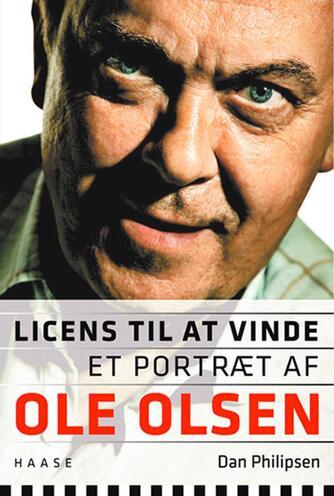 Dan Philipsen: Licens til at vinde : et portræt af Ole Olsen