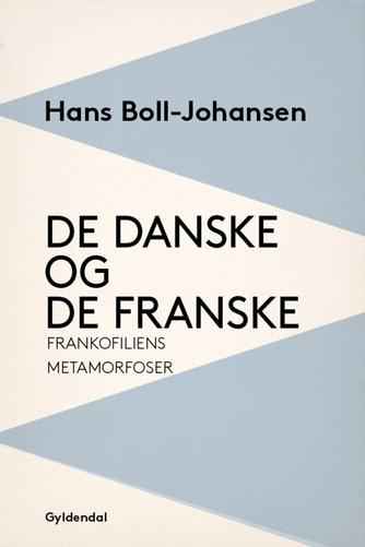 Hans Boll-Johansen: De danske og de franske : frankofiliens metamorfoser